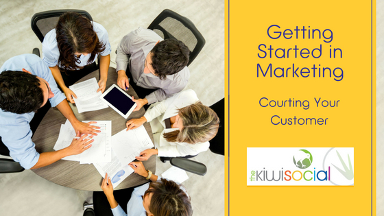 Getting Started in Marketing – Courting Your Customer – Part Five